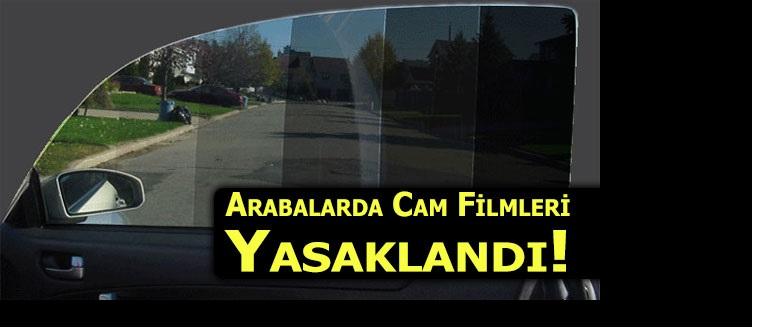 ARAÇLARDA CAM FÝLMÝ YASAKLANDI